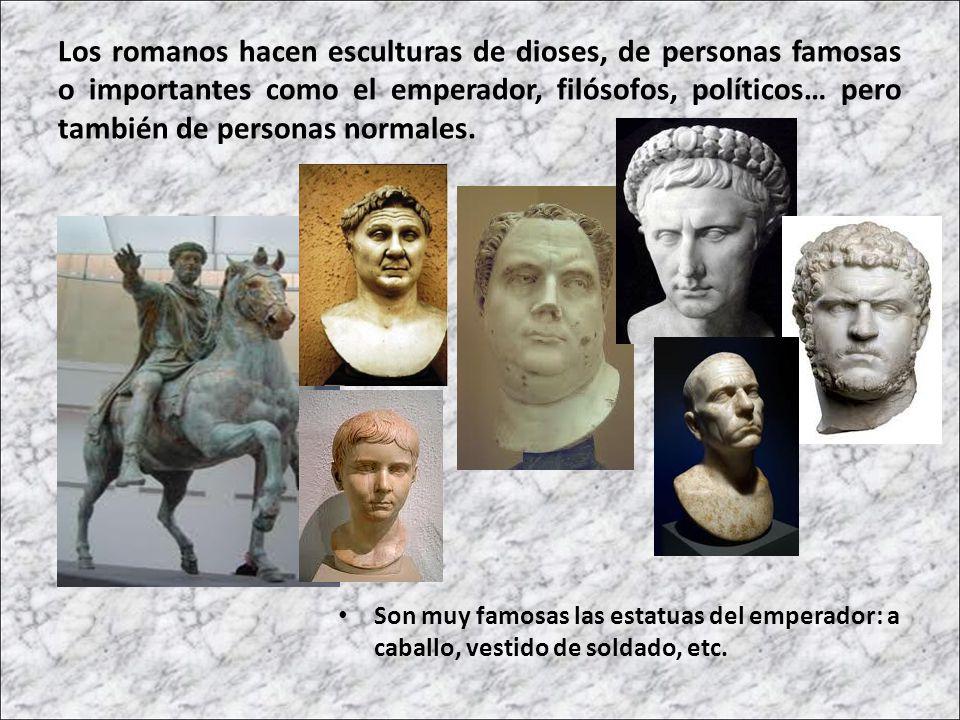 Los romanos hacen esculturas de dioses, de personas famosas o importantes como el emperador, filósofos, políticos… pero también de personas normales.