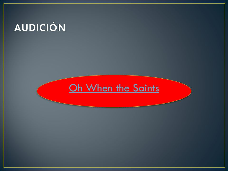 AUDICIÓN Oh When the Saints