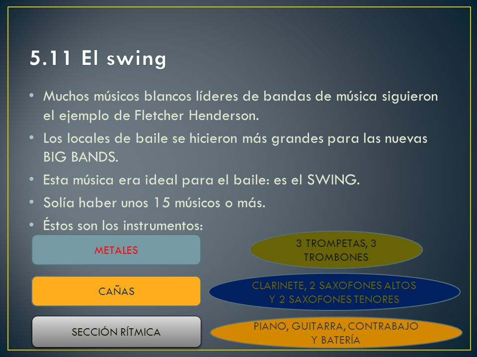 5.11 El swing Muchos músicos blancos líderes de bandas de música siguieron el ejemplo de Fletcher Henderson.