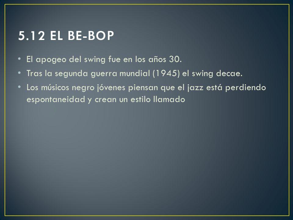 5.12 EL BE-BOP El apogeo del swing fue en los años 30.