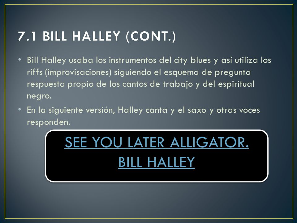 SEE YOU LATER ALLIGATOR. BILL HALLEY