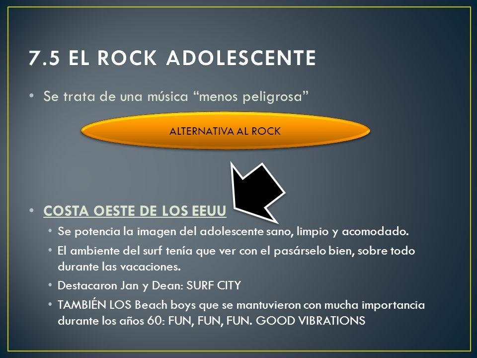7.5 EL ROCK ADOLESCENTE Se trata de una música menos peligrosa