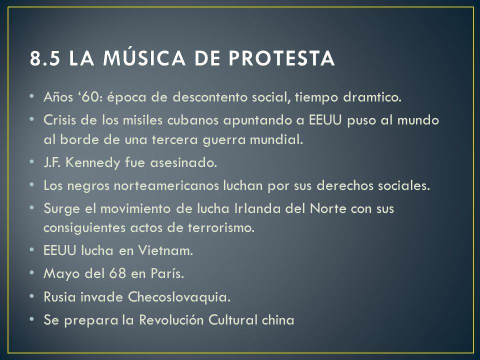 8.5 LA MÚSICA DE PROTESTA Años '60: época de descontento social, tiempo dramtico.