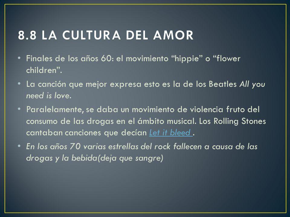 8.8 LA CULTURA DEL AMOR Finales de los años 60: el movimiento hippie o flower children .