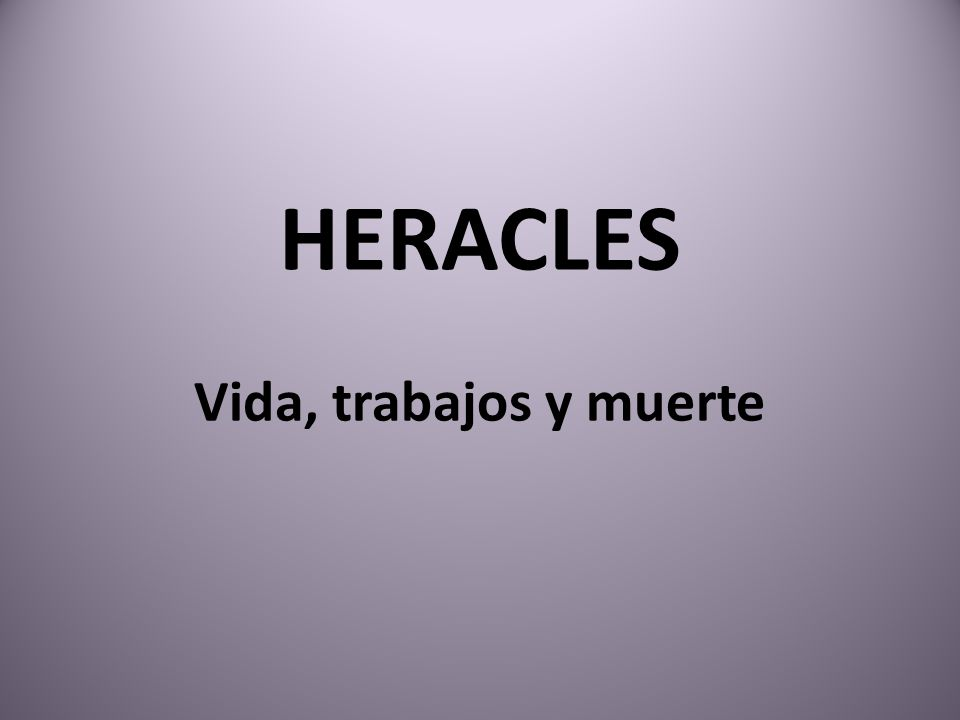 HERACLES Vida, trabajos y muerte