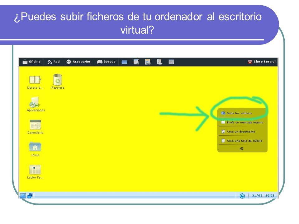 ¿Puedes subir ficheros de tu ordenador al escritorio virtual