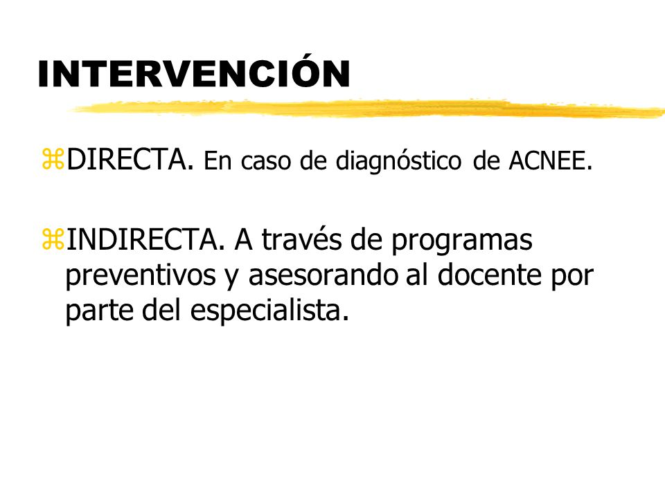INTERVENCIÓN DIRECTA. En caso de diagnóstico de ACNEE.