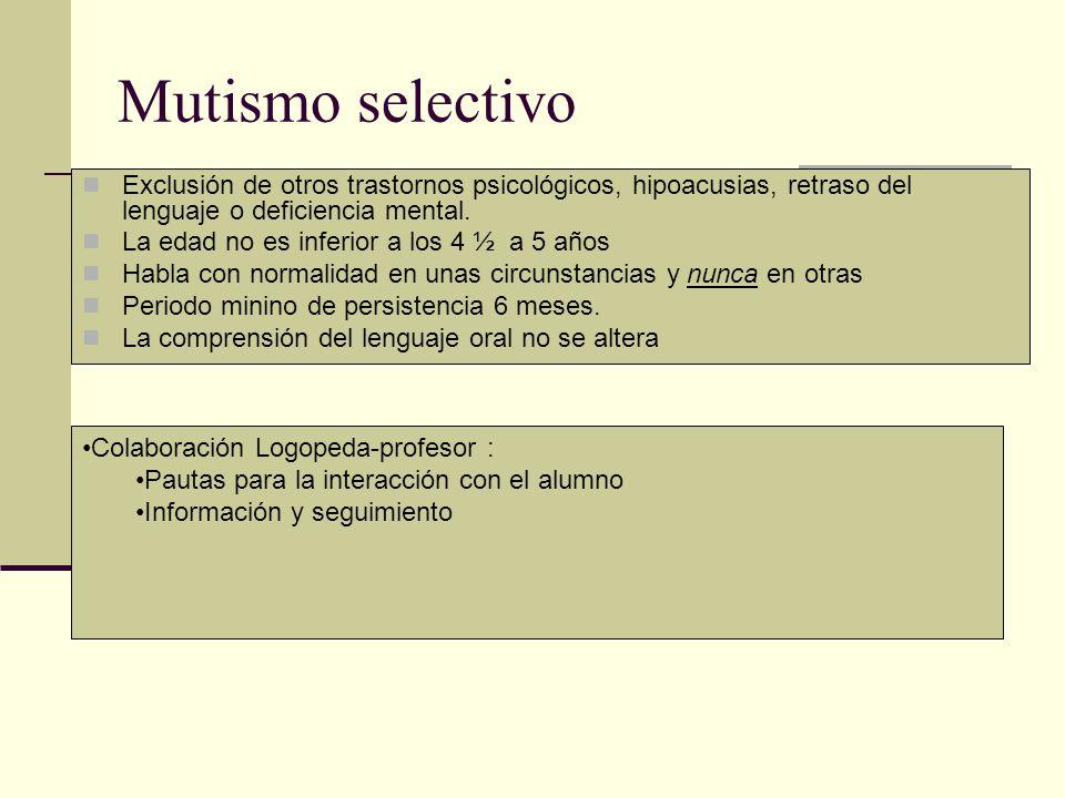 Mutismo selectivo Exclusión de otros trastornos psicológicos, hipoacusias, retraso del lenguaje o deficiencia mental.