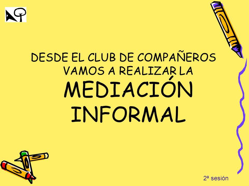 DESDE EL CLUB DE COMPAÑEROS VAMOS A REALIZAR LA MEDIACIÓN INFORMAL