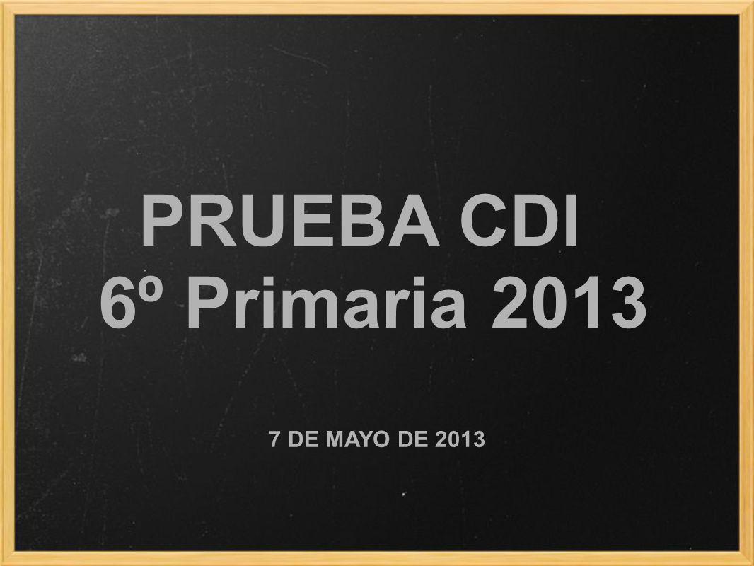 PRUEBA CDI 6º Primaria 2013 7 DE MAYO DE 2013
