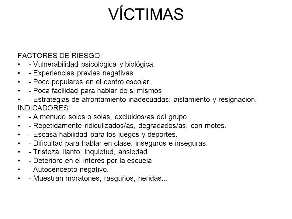 VÍCTIMAS FACTORES DE RIESGO: - Vulnerabilidad psicológica y biológica.
