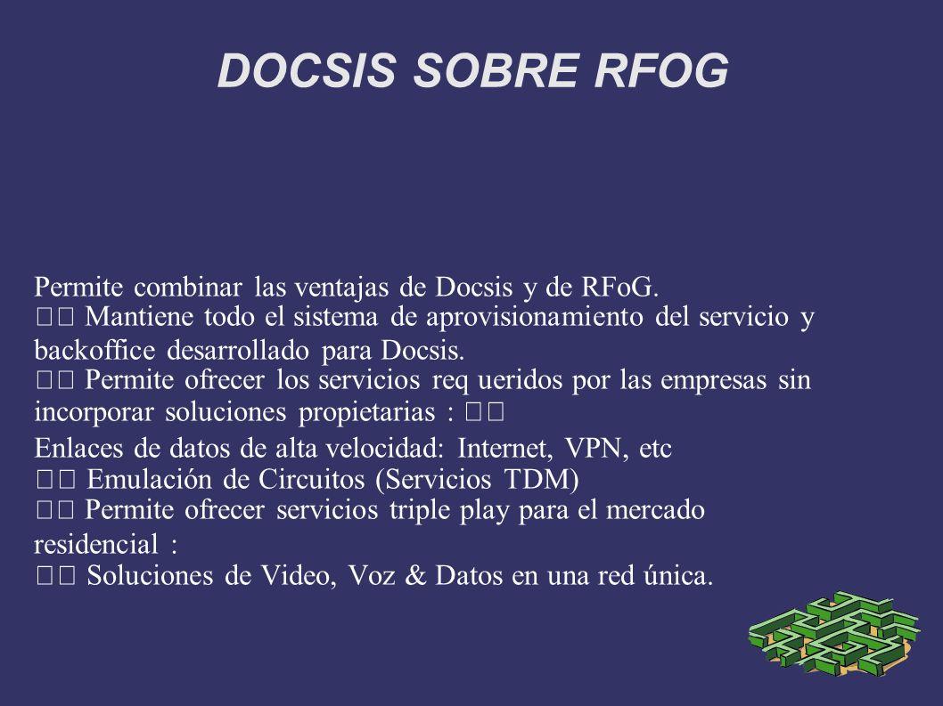 DOCSIS SOBRE RFOG Permite combinar las ventajas de Docsis y de RFoG.