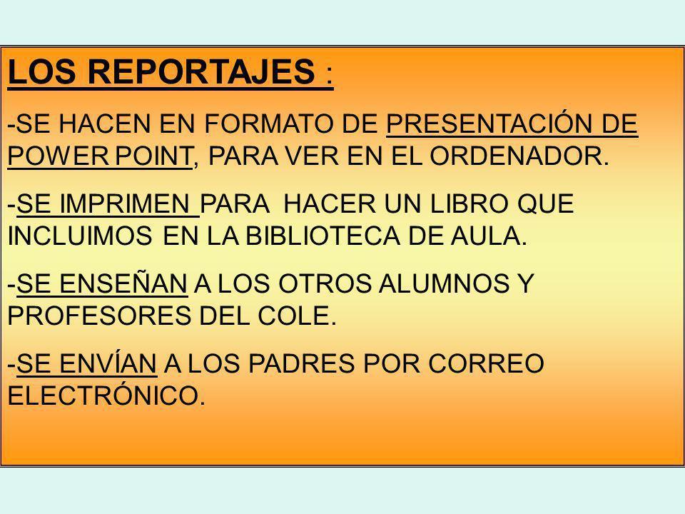 LOS REPORTAJES : -SE HACEN EN FORMATO DE PRESENTACIÓN DE POWER POINT, PARA VER EN EL ORDENADOR.