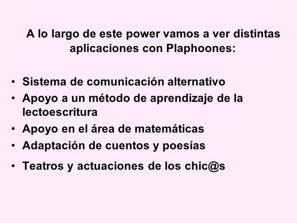 A lo largo de este power vamos a ver distintas aplicaciones con Plaphoones: