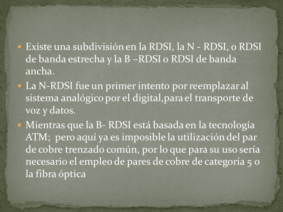 Existe una subdivisión en la RDSI, la N - RDSI, o RDSI de banda estrecha y la B –RDSI o RDSI de banda ancha.