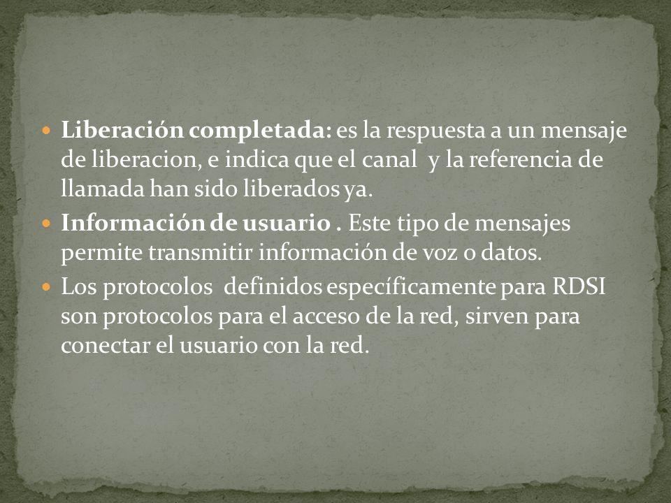 Liberación completada: es la respuesta a un mensaje de liberacion, e indica que el canal y la referencia de llamada han sido liberados ya.