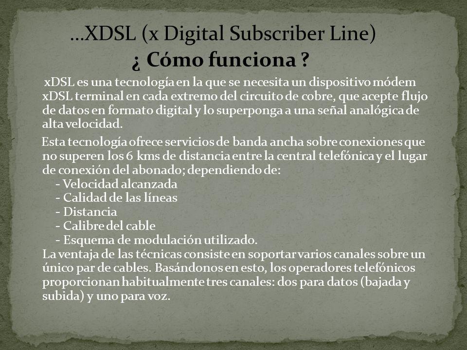 …XDSL (x Digital Subscriber Line) ¿ Cómo funciona
