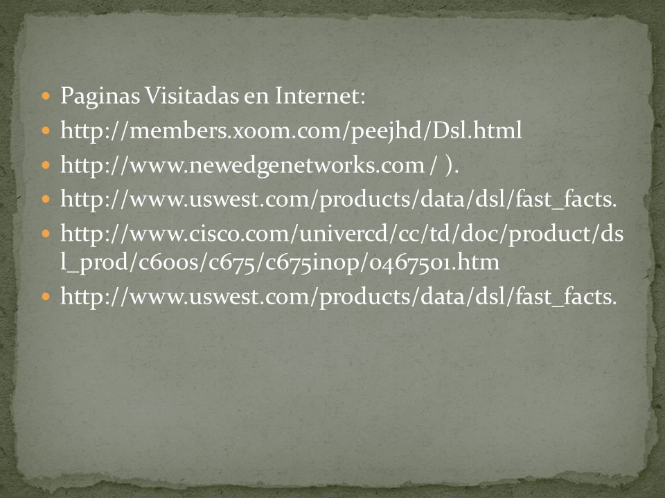Paginas Visitadas en Internet: http://members.xoom.com/peejhd/Dsl.html