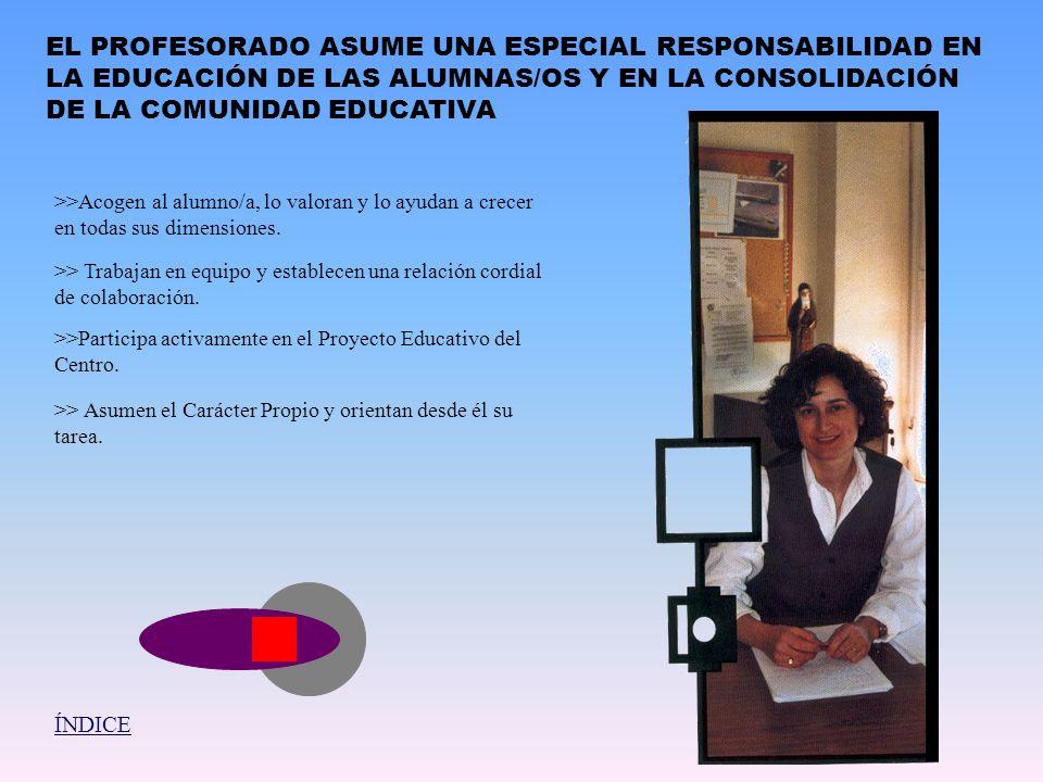 EL PROFESORADO ASUME UNA ESPECIAL RESPONSABILIDAD EN LA EDUCACIÓN DE LAS ALUMNAS/OS Y EN LA CONSOLIDACIÓN DE LA COMUNIDAD EDUCATIVA
