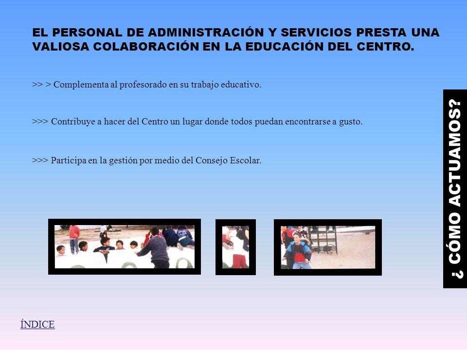 EL PERSONAL DE ADMINISTRACIÓN Y SERVICIOS PRESTA UNA VALIOSA COLABORACIÓN EN LA EDUCACIÓN DEL CENTRO.