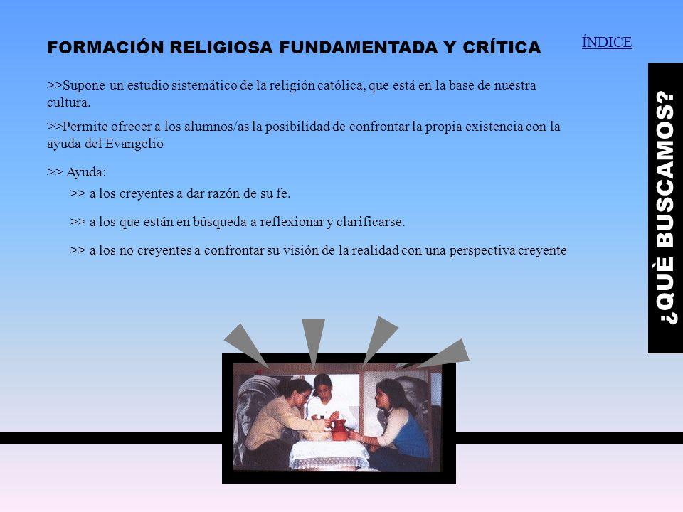 ¿QUÈ BUSCAMOS FORMACIÓN RELIGIOSA FUNDAMENTADA Y CRÍTICA ÍNDICE