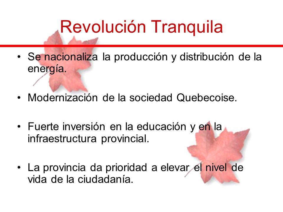 Revolución Tranquila Se nacionaliza la producción y distribución de la energía. Modernización de la sociedad Quebecoise.