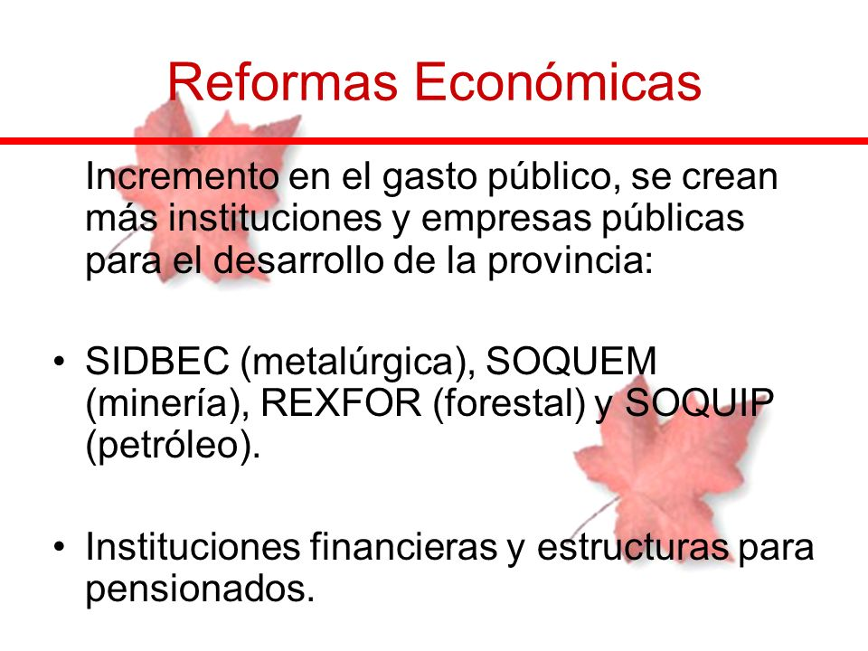 Reformas Económicas Incremento en el gasto público, se crean más instituciones y empresas públicas para el desarrollo de la provincia: