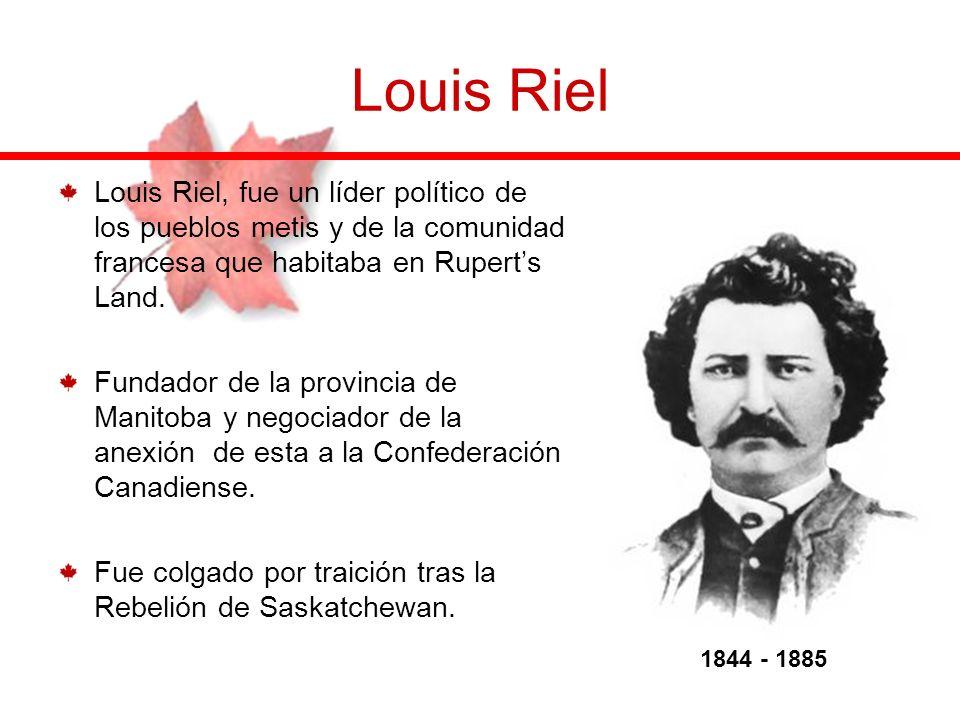 Louis Riel Louis Riel, fue un líder político de los pueblos metis y de la comunidad francesa que habitaba en Rupert's Land.