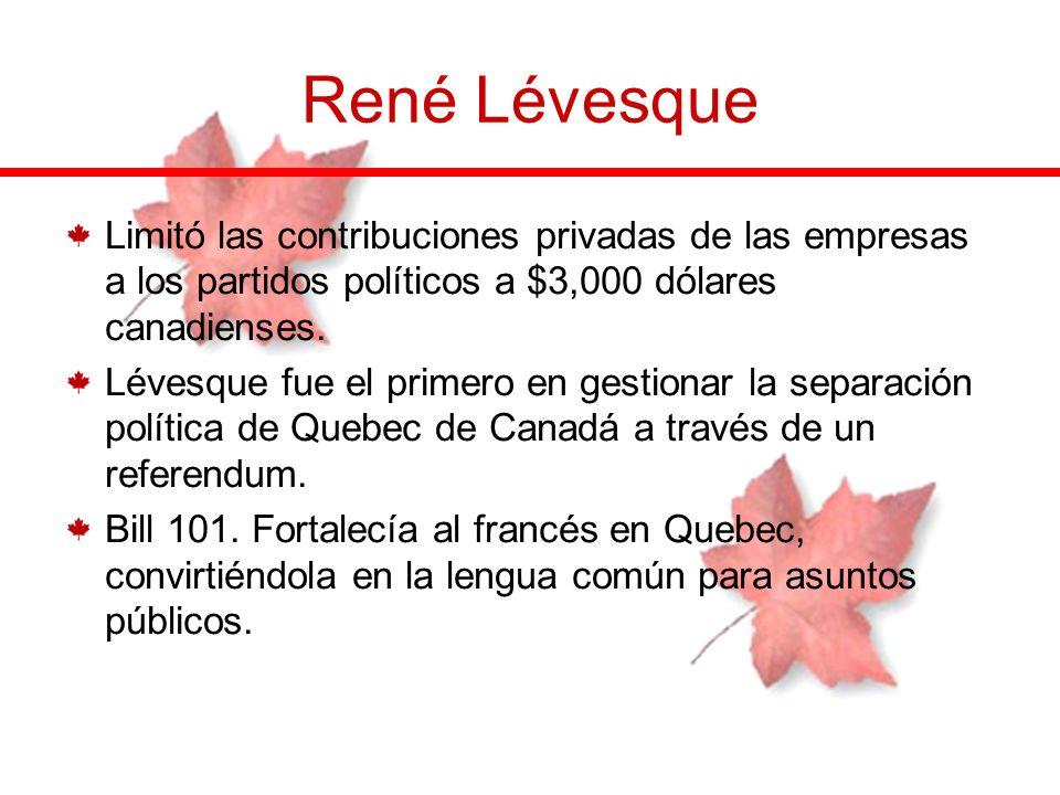 René LévesqueLimitó las contribuciones privadas de las empresas a los partidos políticos a $3,000 dólares canadienses.
