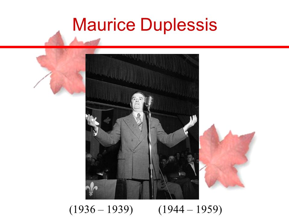 Maurice Duplessis (1936 – 1939) (1944 – 1959)