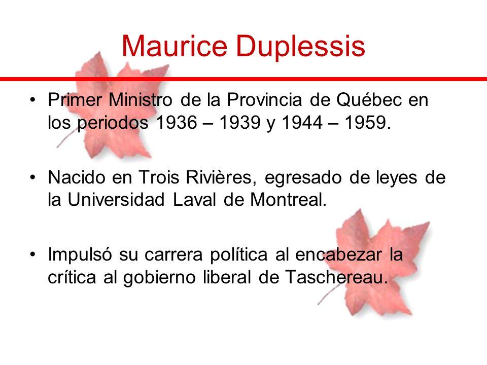 Maurice Duplessis Primer Ministro de la Provincia de Québec en los periodos 1936 – 1939 y 1944 – 1959.