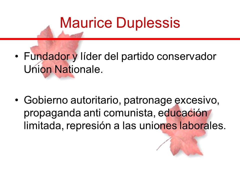 Maurice Duplessis Fundador y líder del partido conservador Union Nationale.