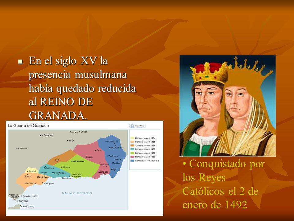En el siglo XV la presencia musulmana había quedado reducida al REINO DE GRANADA.