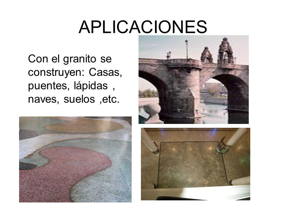 APLICACIONES Con el granito se construyen: Casas, puentes, lápidas , naves, suelos ,etc.