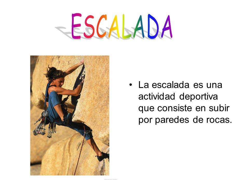ESCALADA La escalada es una actividad deportiva que consiste en subir por paredes de rocas.