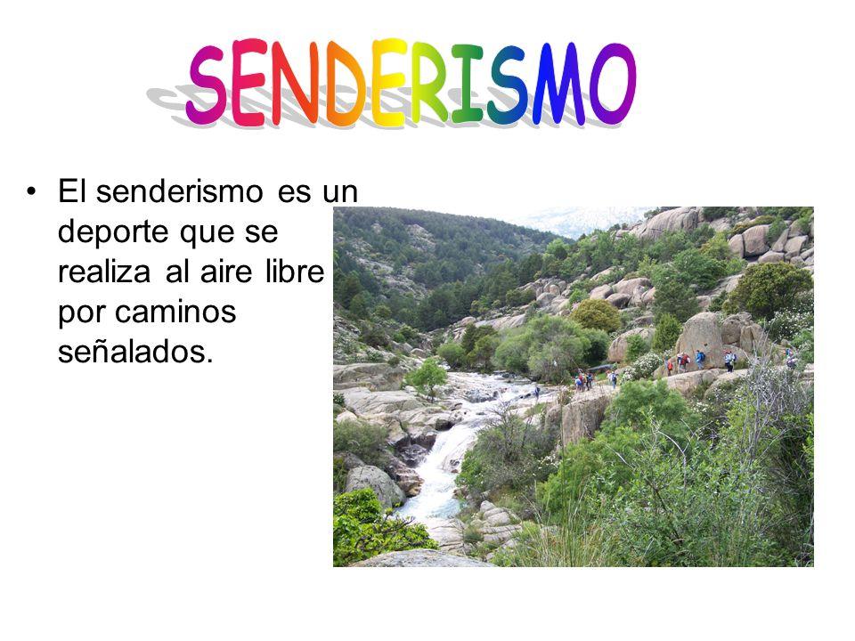SENDERISMO El senderismo es un deporte que se realiza al aire libre y por caminos señalados.