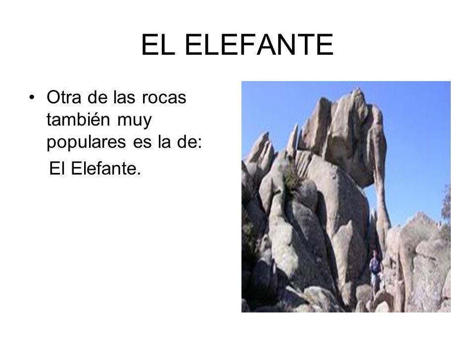 EL ELEFANTE Otra de las rocas también muy populares es la de: