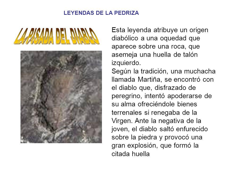LEYENDAS DE LA PEDRIZA Esta leyenda atribuye un origen diabólico a una oquedad que aparece sobre una roca, que asemeja una huella de talón izquierdo.