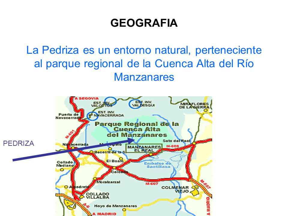 GEOGRAFIA La Pedriza es un entorno natural, perteneciente al parque regional de la Cuenca Alta del Río Manzanares