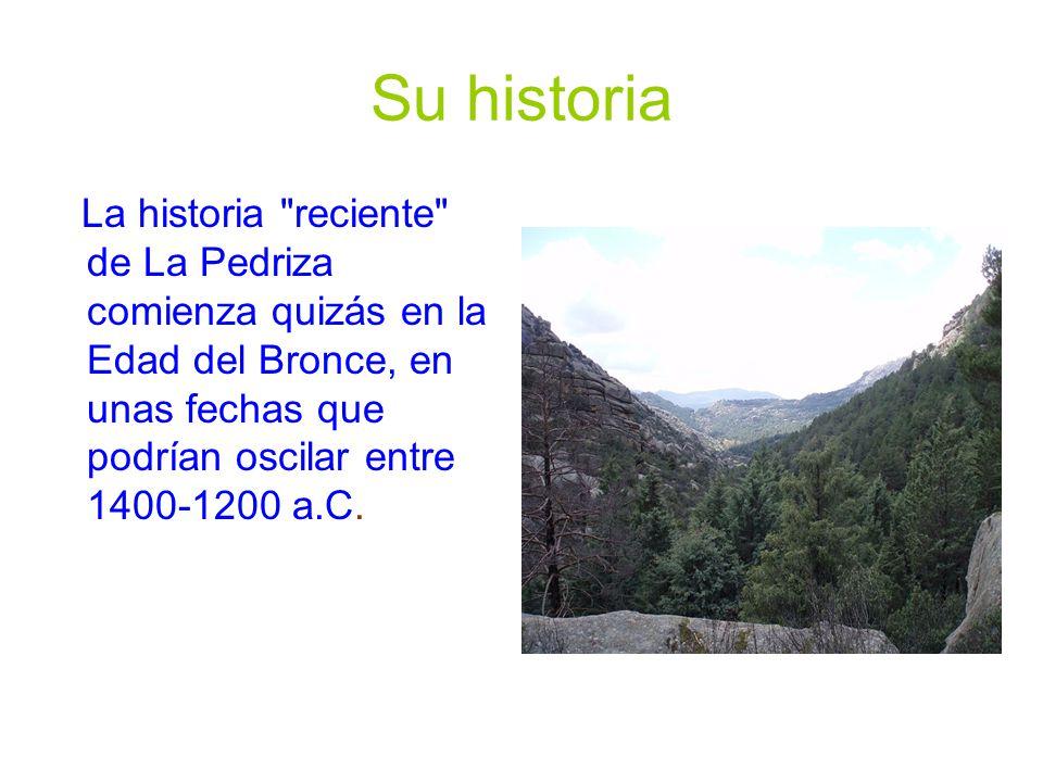 Su historia La historia reciente de La Pedriza comienza quizás en la Edad del Bronce, en unas fechas que podrían oscilar entre 1400-1200 a.C.