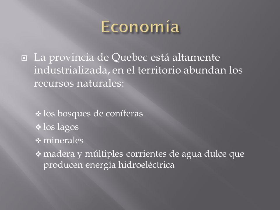 EconomíaLa provincia de Quebec está altamente industrializada, en el territorio abundan los recursos naturales: