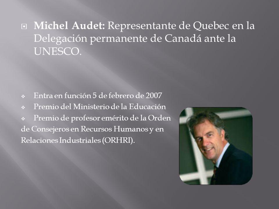 Michel Audet: Representante de Quebec en la Delegación permanente de Canadá ante la UNESCO.