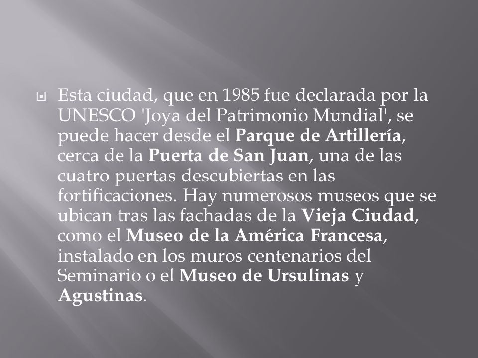 Esta ciudad, que en 1985 fue declarada por la UNESCO Joya del Patrimonio Mundial , se puede hacer desde el Parque de Artillería, cerca de la Puerta de San Juan, una de las cuatro puertas descubiertas en las fortificaciones.