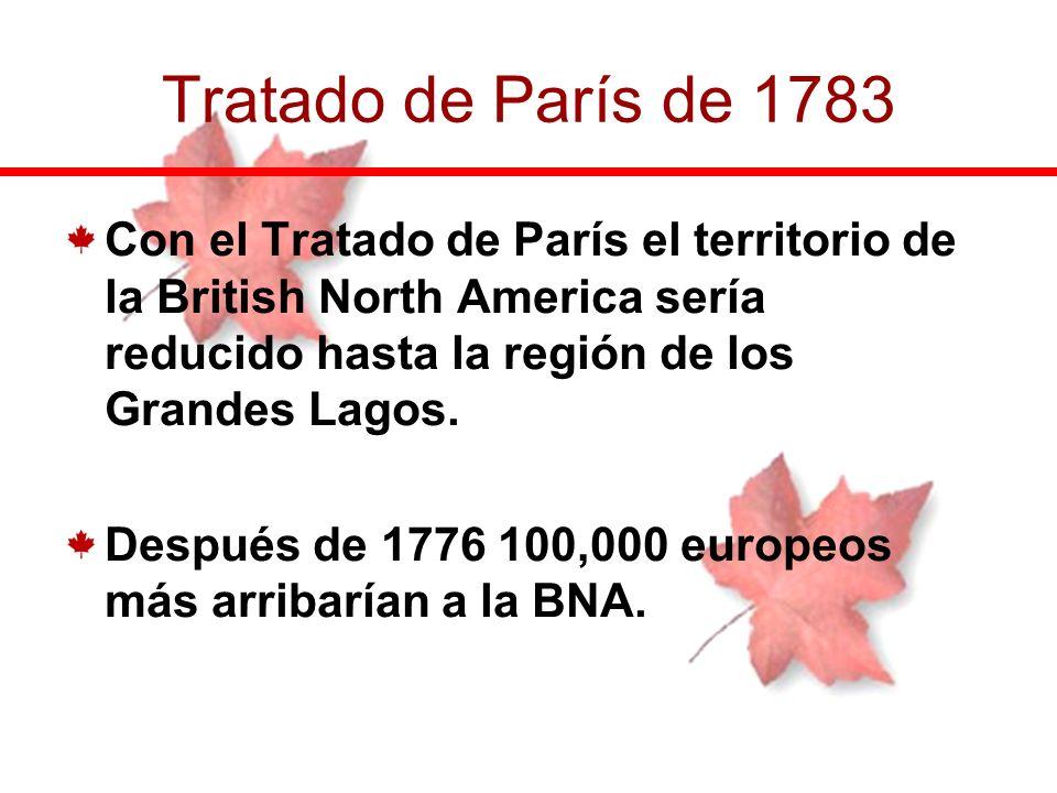 Tratado de París de 1783 Con el Tratado de París el territorio de la British North America sería reducido hasta la región de los Grandes Lagos.