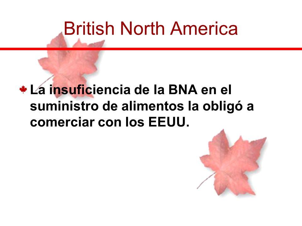 British North America La insuficiencia de la BNA en el suministro de alimentos la obligó a comerciar con los EEUU.