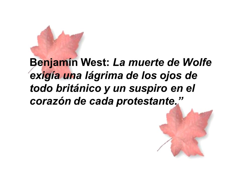 Benjamín West: La muerte de Wolfe exigía una lágrima de los ojos de todo británico y un suspiro en el corazón de cada protestante.