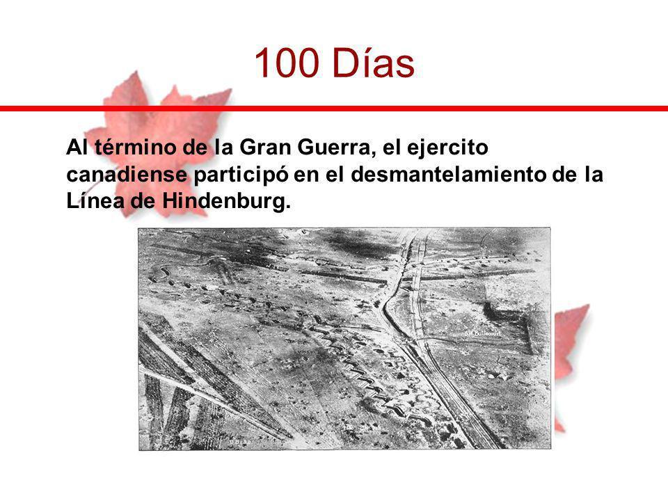 100 Días Al término de la Gran Guerra, el ejercito canadiense participó en el desmantelamiento de la Línea de Hindenburg.