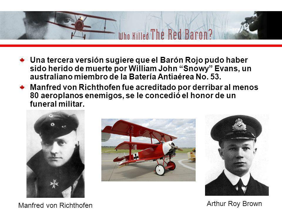 Una tercera versión sugiere que el Barón Rojo pudo haber sido herido de muerte por William John Snowy Evans, un australiano miembro de la Batería Antiaérea No. 53.