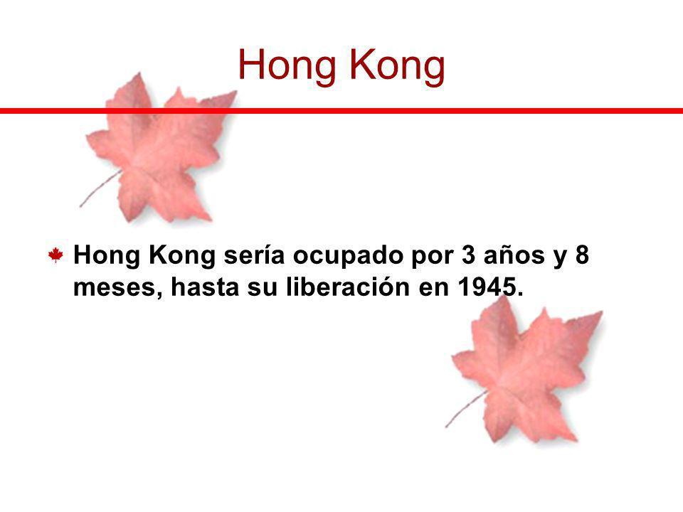 Hong Kong Hong Kong sería ocupado por 3 años y 8 meses, hasta su liberación en 1945.