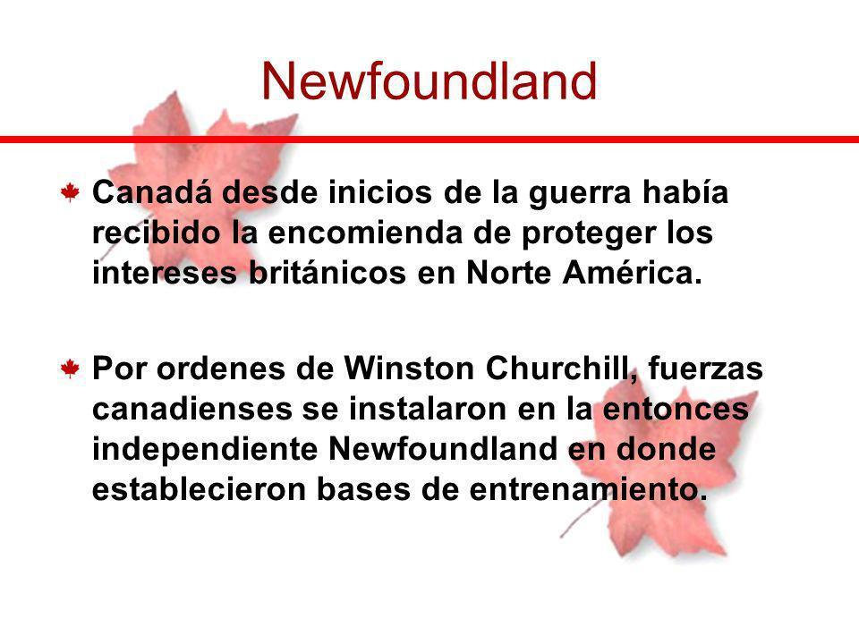 Newfoundland Canadá desde inicios de la guerra había recibido la encomienda de proteger los intereses británicos en Norte América.
